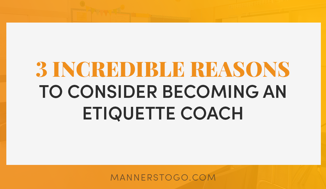 3 Incredible Reasons to Become an Etiquette Coach