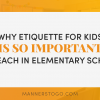Why Etiquette for Kids Is So Important to Teach In Elementary School