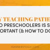 Why Teaching Patience to Preschoolers Is So Important (& How To Do It)