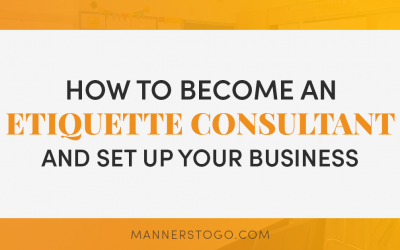 How to Become an Etiquette Consultant and Set Up Your Business