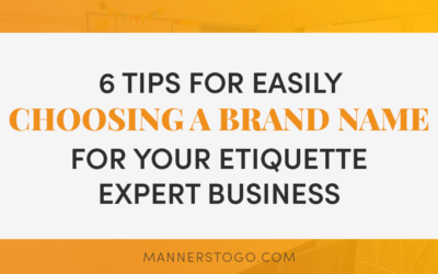 6 Tips for Easily Choosing A Brand Name For Your Etiquette Expert Business