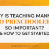 Why Is Teaching Manners To Preschoolers So Important? (& How To Get Started)